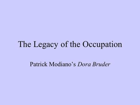 The Legacy of the Occupation Patrick Modianos Dora Bruder.