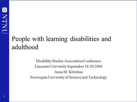1 People with learning disabilities and adulthood Disability Studies Association Conference Lancaster University September 18-20 2006 Anna M. Kittelsaa.