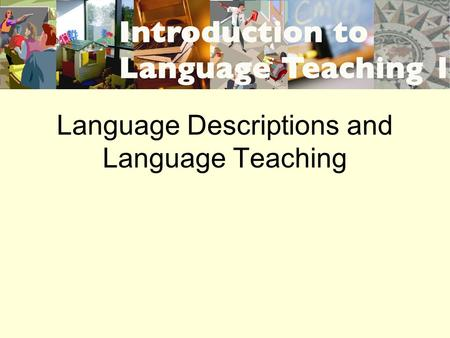 Language Descriptions and Language Teaching. Classical grammar 1.Based on grammar of Latin/ancient Greek 2.Inflections of parts of speech signal grammatical.