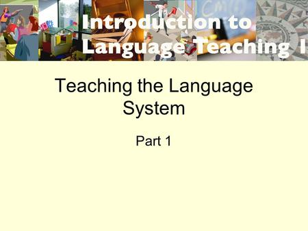 Teaching the Language System Part 1. Main issues in FL grammar teaching 1.Whether to teach it at all 2.Whether to do so directly or indirectly.