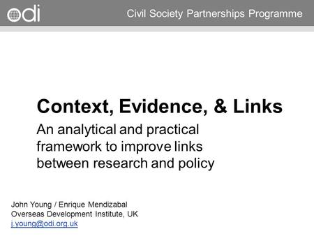 Research and Policy in Development RAPID Programme Civil Society Partnerships Programme Context, Evidence, & Links An analytical and practical framework.