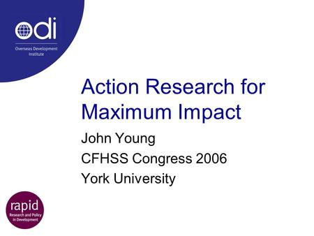 Action Research for Maximum Impact John Young CFHSS Congress 2006 York University.