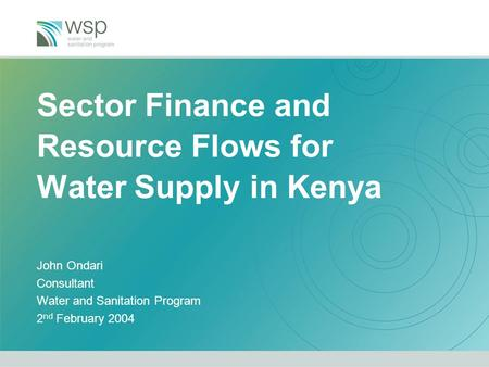 Sector Finance and Resource Flows for Water Supply in Kenya John Ondari Consultant Water and Sanitation Program 2 nd February 2004.