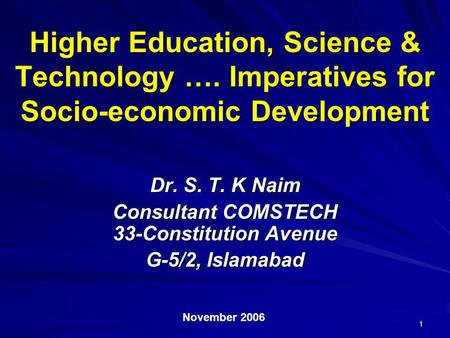 1 Higher Education, Science & Technology …. Imperatives for Socio-economic Development Dr. S. T. K Naim Consultant COMSTECH 33-Constitution Avenue G-5/2,
