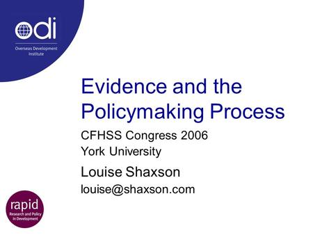 Evidence and the Policymaking Process CFHSS Congress 2006 York University Louise Shaxson
