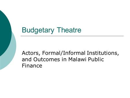 Budgetary Theatre Actors, Formal/Informal Institutions, and Outcomes in Malawi Public Finance.