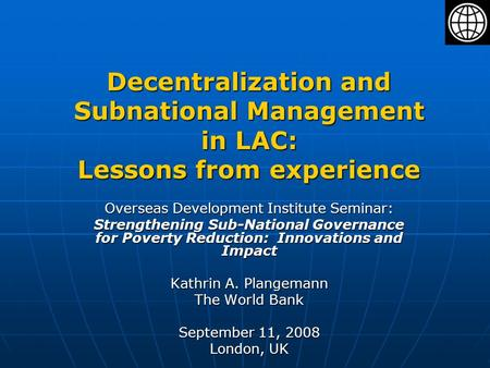 Decentralization and Subnational Management in LAC: Lessons from experience Overseas Development Institute Seminar: Strengthening Sub-National Governance.