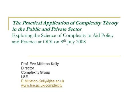 The Practical Application of Complexity Theory in the Public and Private Sector Exploring the Science of Complexity in Aid Policy and Practice at ODI on.