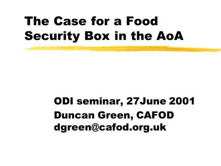 The Case for a Food Security Box in the AoA ODI seminar, 27June 2001 Duncan Green, CAFOD