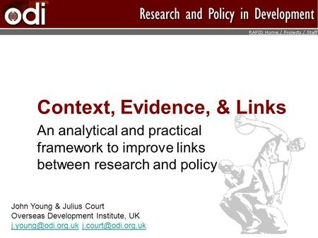 Context, Evidence, & Links An analytical and practical framework to improve links between research and policy John Young & Julius Court Overseas Development.