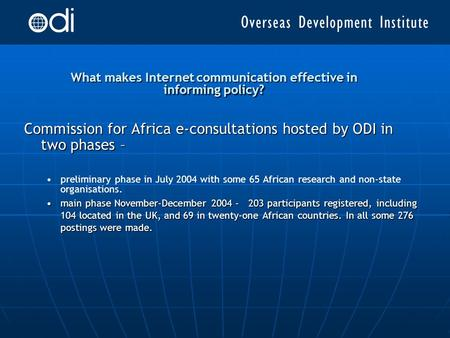 What makes Internet communication effective in informing policy? Commission for Africa e-consultations hosted by ODI in two phases – preliminary phase.