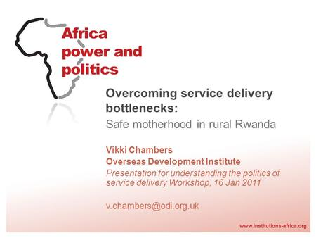 Www.institutions-africa.org Overcoming service delivery bottlenecks: Safe motherhood in rural Rwanda Vikki Chambers Overseas Development Institute Presentation.
