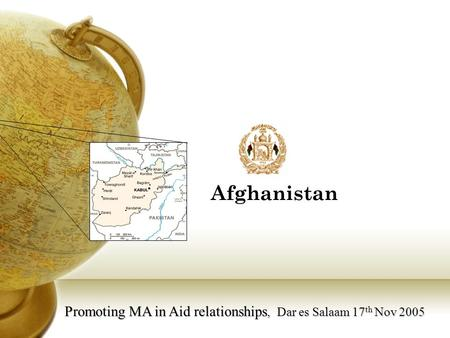 Promoting MA in Aid relationships, Dar es Salaam 17 th Nov 2005 Afghanistan.