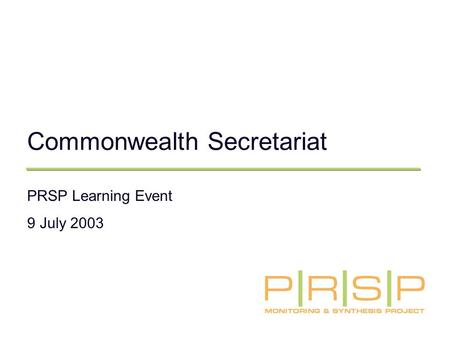 Commonwealth Secretariat PRSP Learning Event 9 July 2003.
