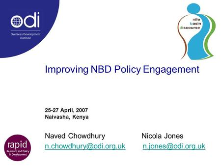 Improving NBD Policy Engagement Naved Chowdhury Nicola Jones  25-27 April,