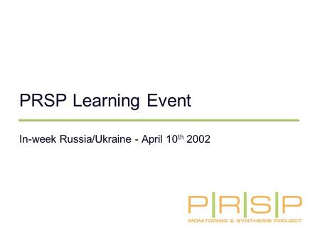 PRSP Learning Event In-week Russia/Ukraine - April 10 th 2002.