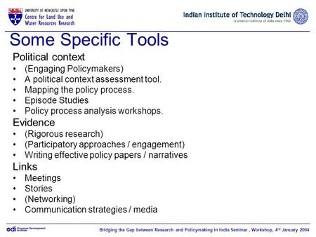 Bridging the Gap between Research and Policymaking in India Seminar, Workshop, 4 rd January 2004 Some Specific Tools Political context (Engaging Policymakers)