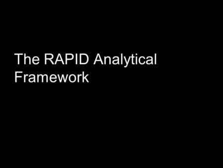 The RAPID Analytical Framework. RAPID Programme www.odi.org.uk/rapid SMEPOL, Cairo, February, 2005 2 Definitions Research: any systematic effort to increase.