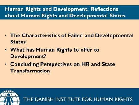 Human Rights and Development. Reflections about Human Rights and Developmental States The Characteristics of Failed and Developmental States What has Human.