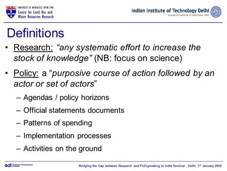 Bridging the Gap between Research and Policymaking in India Seminar, Delhi, 3 rd January 2004 Definitions Research: any systematic effort to increase the.