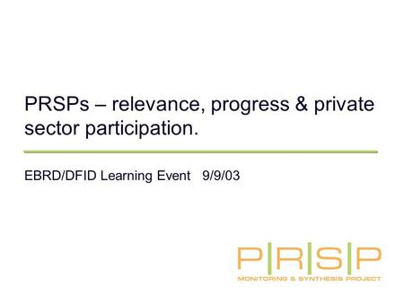 PRSPs – relevance, progress & private sector participation. EBRD/DFID Learning Event 9/9/03.