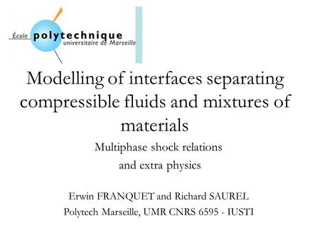 Modelling of interfaces separating compressible fluids and mixtures of materials Multiphase shock relations and extra physics Erwin FRANQUET and Richard.