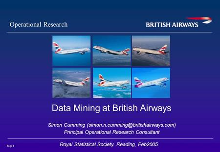 Page 1 Operational Research title subtitle Data Mining at British Airways Simon Cumming Principal Operational Research.