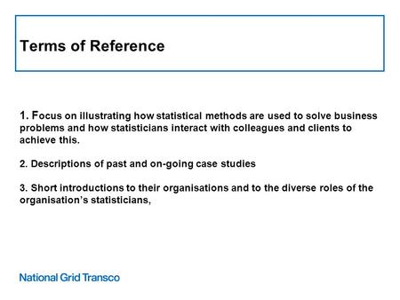 Terms of Reference 1. F ocus on illustrating how statistical methods are used to solve business problems and how statisticians interact with colleagues.
