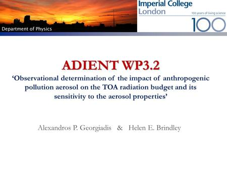 ADIENT WP3.2 ADIENT WP3.2 Observational determination of the impact of anthropogenic pollution aerosol on the TOA radiation budget and its sensitivity.