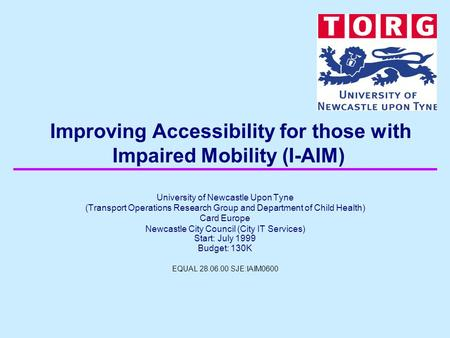 Improving Accessibility for those with Impaired Mobility (I-AIM) University of Newcastle Upon Tyne (Transport Operations Research Group and Department.
