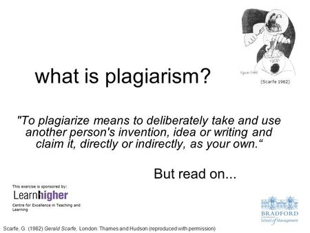What is plagiarism? To plagiarize means to deliberately take and use another person's invention, idea or writing and claim it, directly or indirectly,