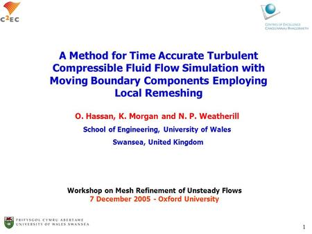 1 A Method for Time Accurate Turbulent Compressible Fluid Flow Simulation with Moving Boundary Components Employing Local Remeshing O. Hassan, K. Morgan.