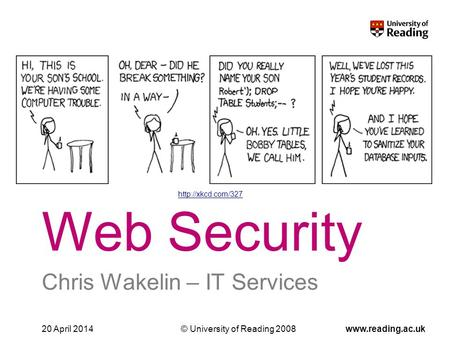 © University of Reading 2008www.reading.ac.uk20 April 2014 Web Security Chris Wakelin – IT Services