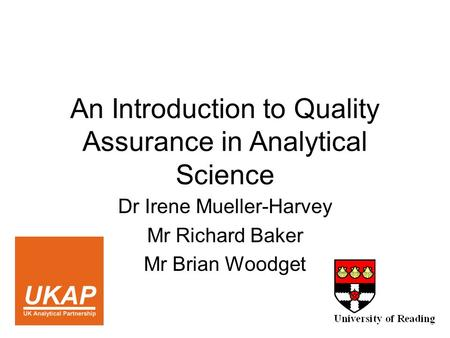 An Introduction to Quality Assurance in Analytical Science Dr Irene Mueller-Harvey Mr Richard Baker Mr Brian Woodget.