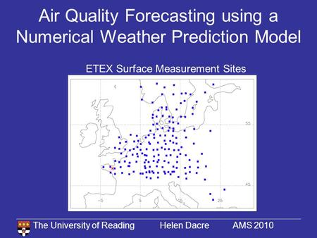 The University of Reading Helen Dacre AMS 2010 Air Quality Forecasting using a Numerical Weather Prediction Model ETEX Surface Measurement Sites.