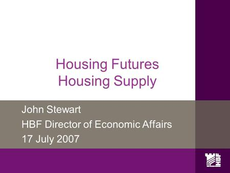 Housing Futures Housing Supply John Stewart HBF Director of Economic Affairs 17 July 2007.