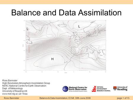 Ross Bannister Balance & Data Assimilation, ECMI, 30th June 2008 page 1 of 15 Balance and Data Assimilation Ross Bannister High Resolution Atmospheric.