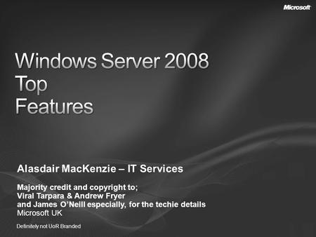 Alasdair MacKenzie – IT Services Majority credit and copyright to; Viral Tarpara & Andrew Fryer and James ONeill especially, for the techie details Microsoft.