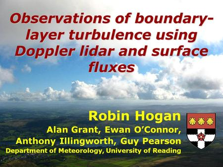 Robin Hogan Alan Grant, Ewan OConnor, Anthony Illingworth, Guy Pearson Department of Meteorology, University of Reading Observations of boundary- layer.