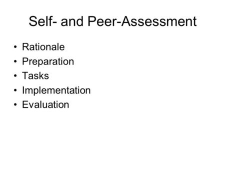Self- and Peer-Assessment Rationale Preparation Tasks Implementation Evaluation.