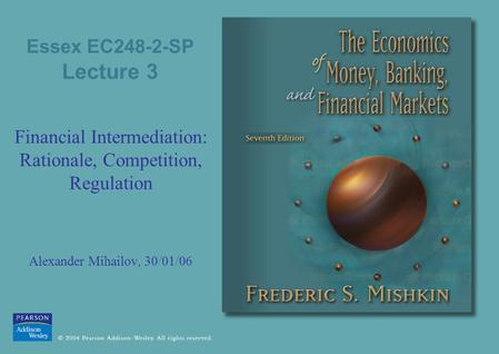 Essex EC248-2-SP Lecture 3 Financial Intermediation: Rationale, Competition, Regulation Alexander Mihailov, 30/01/06.