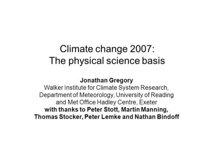 Climate change 2007: The physical science basis Jonathan Gregory Walker Institute for Climate System Research, Department of Meteorology, University of.