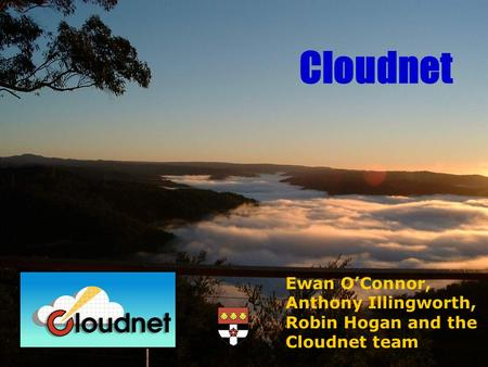 Ewan OConnor, Anthony Illingworth, Robin Hogan and the Cloudnet team Cloudnet.