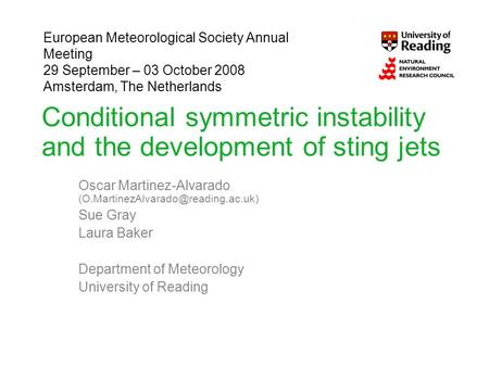 Conditional symmetric instability and the development of sting jets Oscar Martinez-Alvarado Sue Gray Laura Baker Department.