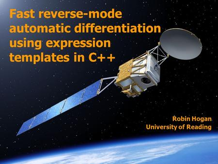 Robin Hogan University of Reading Fast reverse-mode automatic differentiation using expression templates in C++