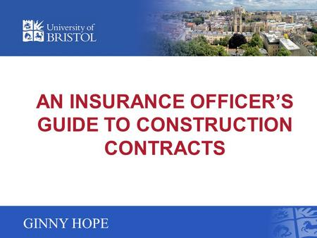 AN INSURANCE OFFICERS GUIDE TO CONSTRUCTION CONTRACTS GINNY HOPE.