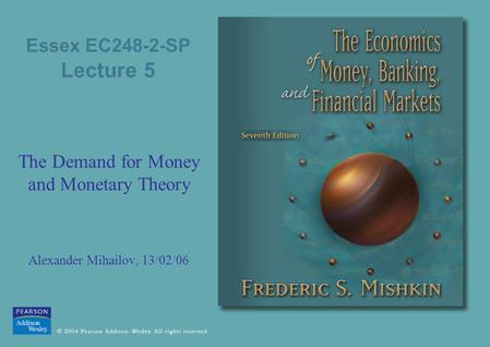 Essex EC248-2-SP Lecture 5 The Demand for Money and Monetary Theory Alexander Mihailov, 13/02/06.