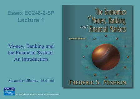 Essex EC248-2-SP Lecture 1 Money, Banking and the Financial System: An Introduction Alexander Mihailov, 16/01/06.
