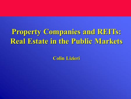 Property Companies and REITs: Real Estate in the Public Markets Colin Lizieri.