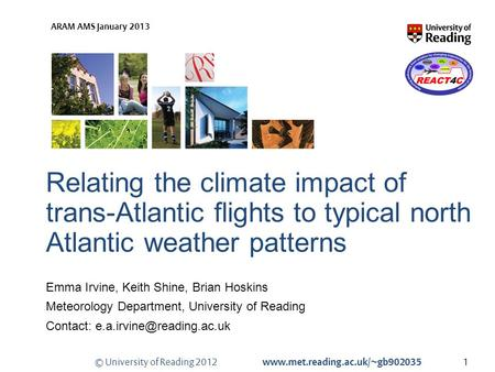 © University of Reading 2012 www.met.reading.ac.uk/~gb902035 ARAM AMS January 2013 Relating the climate impact of trans-Atlantic flights to typical north.